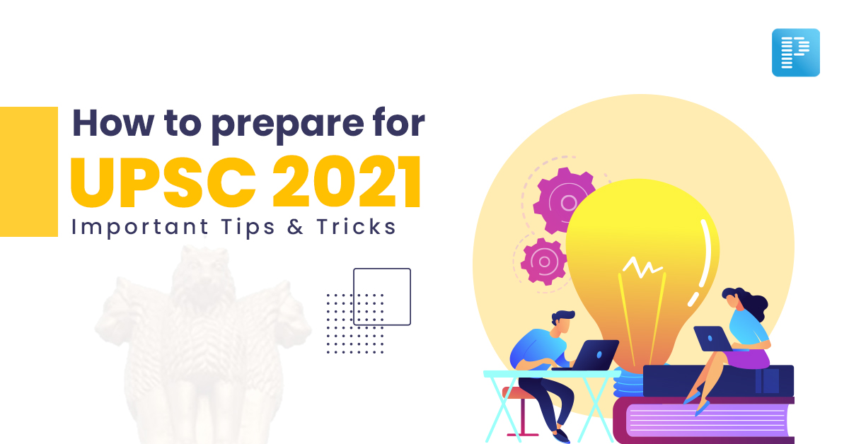 Tips and tricks for UPSC 2021